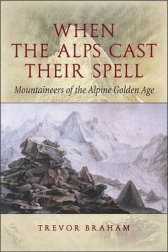 9781903238745: When The Alps Cast Their Spell: Mountaineers Of The Alpine Golden Age