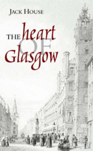 The Heart of Glasgow (Hardcover): Jack House