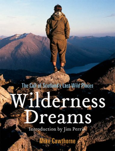 Wilderness Dreams: The Call of Scotland's Last Wild Places: Cawthorne, Mike