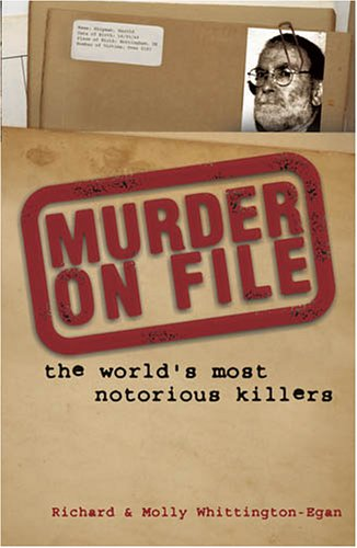 MURDER ON FILE. The World's Most Notorious Killers