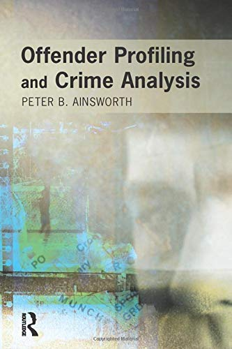 Offender Profiling and Crime Analysis: Ainsworth, Peter