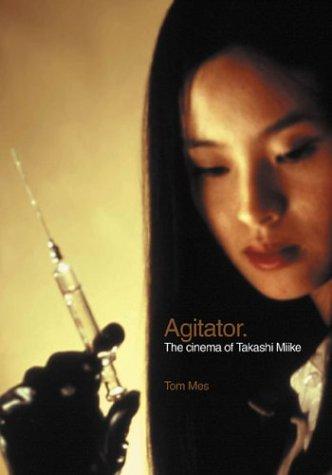 9781903254219: Agitator: The Cinema Of Takashi Miike
