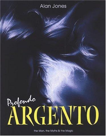 Profondo Argento: The Man, the Myths &: Jones, Alan