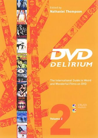 DVD Delirium, Vol 2. The international Guide to Weird and Wonderful Films on DVD