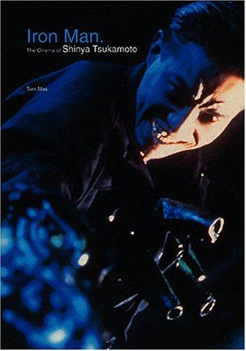 9781903254363: Iron Man: The Cinema of Shinya Tsukamoto
