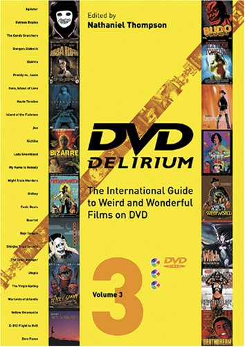 DVD Delirium: The International Guide to Weird and Wonderful Films on DVD, Vol. 3: Editor-Nathaniel...