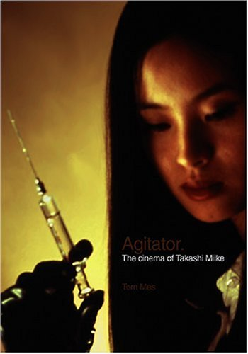 9781903254417: Agitator: The Cinema of Takashi Miike