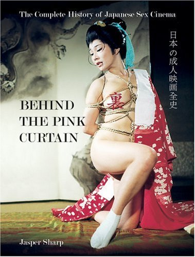 9781903254547: Behind the Pink Curtain: The Complete History of Japanese Sex Cinema