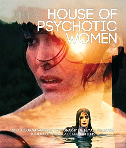 9781903254691: House of Psychotic Women: An Autobiographical Topography of Female Neurosis in Horror and Exploitation Films