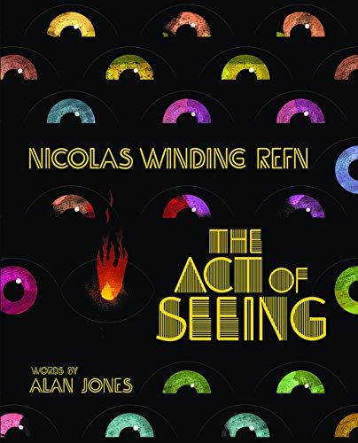 9781903254790: Nicolas Winding Refn: The Act Of Seeing: Vintage American Movie Posters Through the Eyes of a Fearless Dreamer