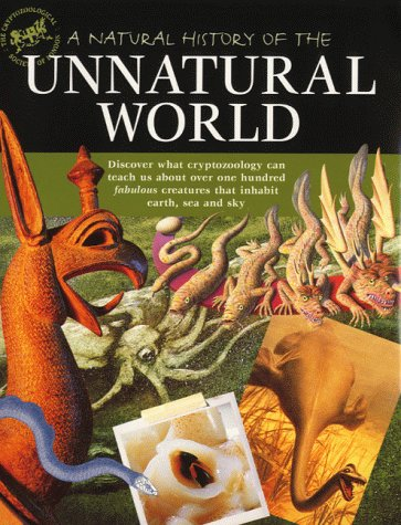 9781903258019: A Natural History of the Unnatural World: Discover What Crytozoology Can Teach Us About Over One Hundred Fabulous Creatures That Inhabit Earth, Sea and Sky