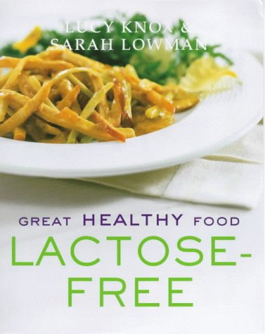 Great Healthy Food Lactose-free: Over 100 Recipes Using Easy-to-find Ingredients: Knox, Lucy, ...