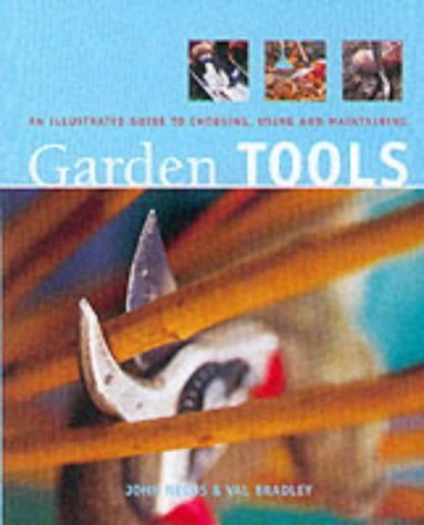 GARDEN TOOLS - an Illustrated Guide to Choosing, Using and Maintaining