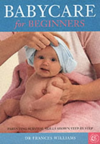 9781903258255: Babycare for Beginners: Parental Survival Skills Shown Step-by-step (Carroll & Brown Parenting Books)