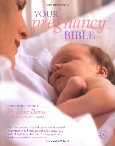 9781903258538: Your Pregnancy Bible: The Experts' Guide to the Nine Months of Pregnancy and the First Weeks of Parenthood