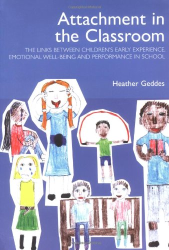 Attachment in the Classroom: The links between children's early experience emotional well-being...