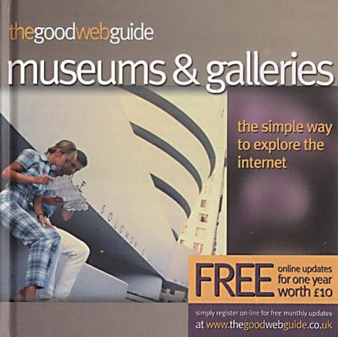 The Good Web Guide to Museums and Art Galleries: The Simple Way to Explore the Internet: Matthew ...