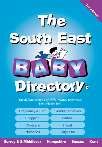 The South East Baby Directory: An A-Z of Everything for Pregnancy, Babies and Children: ...