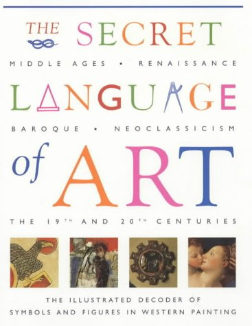 9781903296318: The Secret Language of Art: The Illustrated Decoder of Symbols and Figures in Western Painting