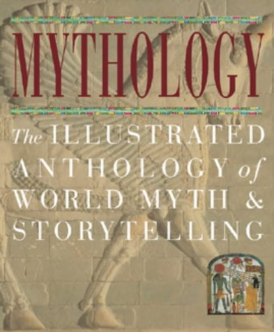 9781903296370: Mythology: The Illustrated Anthology of World Myth and Storytelling