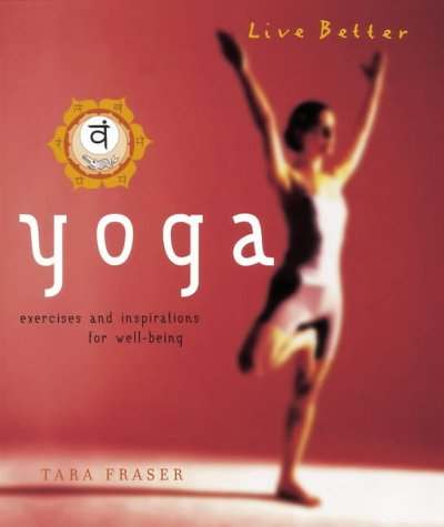 Live Better Yoga : Exercises and Inspira: Fraser, Tara