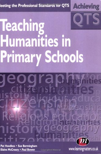 Teaching Humanities in Primary Schools (Achieving Qts) (9781903300367) by Pat Hoodless; Sue Bermingham; Elaine McCreery; Paul Bowen