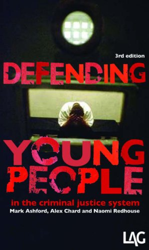 Defending Young People in the Criminal Justice System (Paperback): Mark Ashford, Alex Chard, Naomi ...