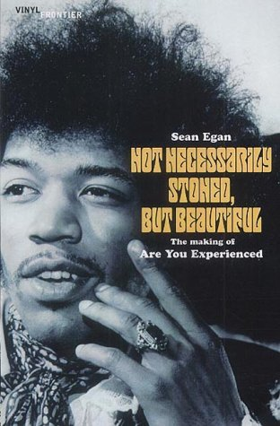 Not Necessarily Stoned, But Beautiful: The Making: Sean Egan,Jimi Hendrix