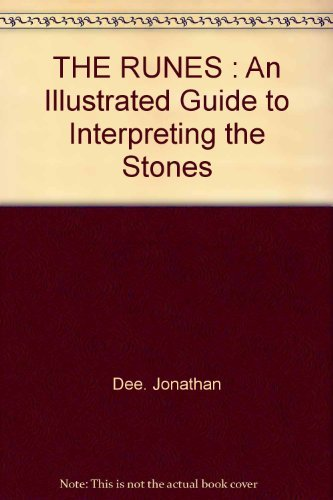 The Runes: An Illustrated Guide to Interpreting the Stones: Dee, Jonathan