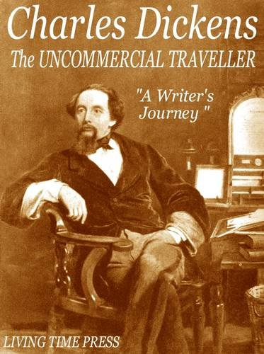 The Uncommercial Traveller (Living Time Non-fiction) (v. 1) (9781903331705) by Dickens, Charles; Chesterton, G.K.; D'Araille, Edouard
