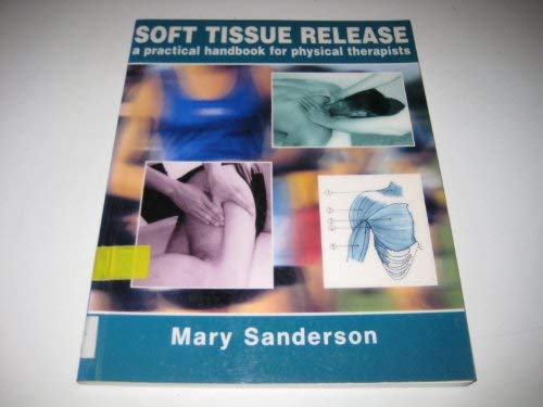 Soft Tissue Release: A Practical Handbook for Physical Therapists: Sanderson, Mary