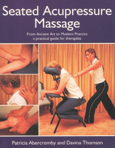 Seated Acupressure Massage: From Ancient Art to: Abercromby, Patricia, Thomson,