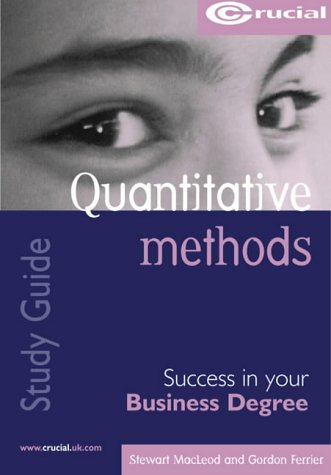 Quantitative Methods: Success in Your Business Degree (Crucial Study Guides for Business Degree ...