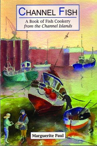 Channel Fish: a Book of Fish Cookery from the Channel Islands: Paul, Marguerite