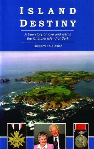 9781903341360: Island Destiny: A True Story of Love and War in the Channel Island of Sark (Signed by author!!!)