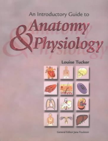 An Introductory Guide to Anatomy and Physiology: Tucker, Louise