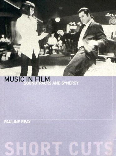Music in Film: Soundtracks and Synergy (Short Cuts): Reay, Pauline