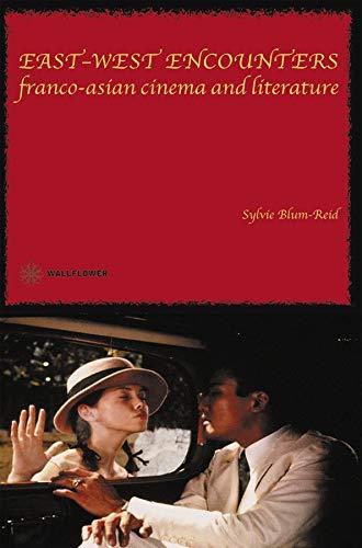 East West Encounters: Franco-Asian Cinema and Literature (Hardback): Sylvie Blum-Reid