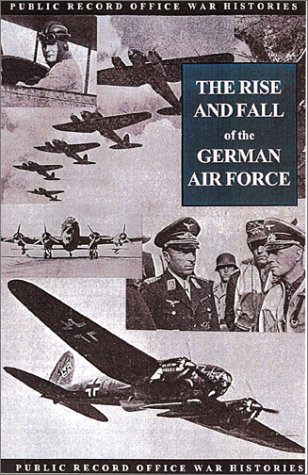 The Rise and Fall of the German Air Force (Public Record Office War Histories S.)