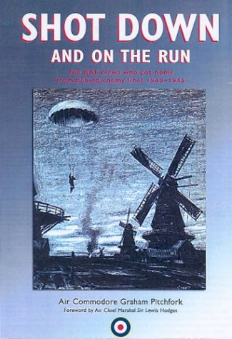 9781903365533: Shot Down and on the Run: The RAF and Commonwealth Aircrews Who Got Home from Behind Enemy Lines, 1940-1945