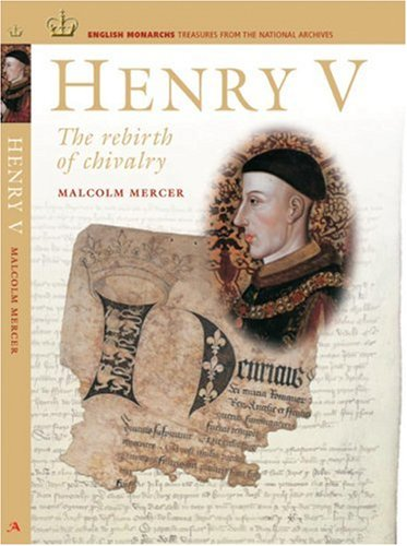 Henry V: The Rebirth of Chivalry (English Monarchs: Treasures from the National Archives): Malcolm ...