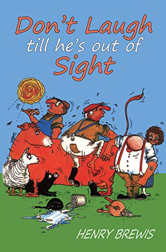 Don't Laugh Till He's Out of Sight: Brewis, Henry