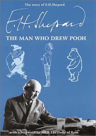 The Story of E. H. Shepard: The Man Who Drew Pooh.