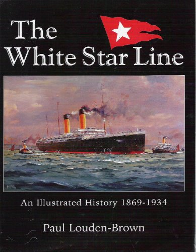 The White Star Line: An Illustrated History 1869-1934: Loudon-Brown, Paul
