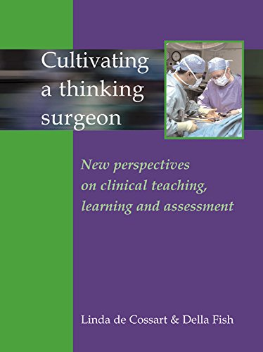 Cultivating A Thinking Surgeon: New perspectives on clinical teaching, learning and assessment: de ...