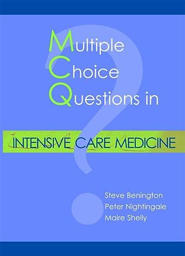 Multiple Choice Questions in Intensive Care Medicine: Benington, Steve, MB ChB MRCP FRCA; ...