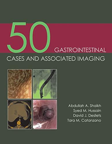50 Gastrointestinal Cases & Associated Imaging: Abdullah A. Shaikh, Syed M. Hussain, David J. ...