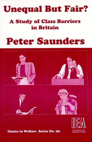 Unequal But Fair?: A Study of Class Barriers in Britain (Choice in Welfare) (1903386969) by Peter Saunders