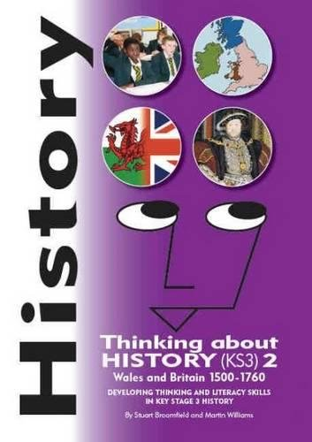 History - Thinking About History (KS3): Wales and Britain 1500-1760 Vol. 2 (Paperback): Stuart ...