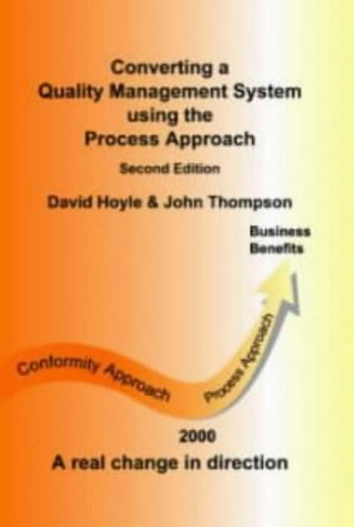 Converting a Quality Management System Using the Process Approach: Hoyle, David, Thompson, John